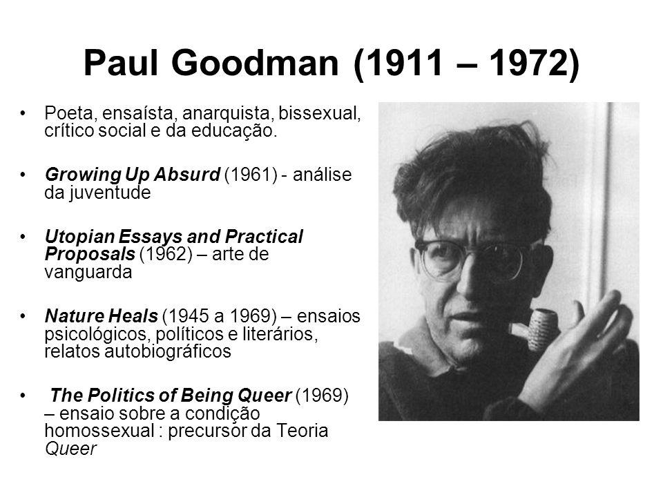 Paul Goodman (1911 – 1972) Poeta, ensaísta, anarquista, bissexual, crítico social e da educação. Growing Up Absurd (1961) - análise da juventude Utopi