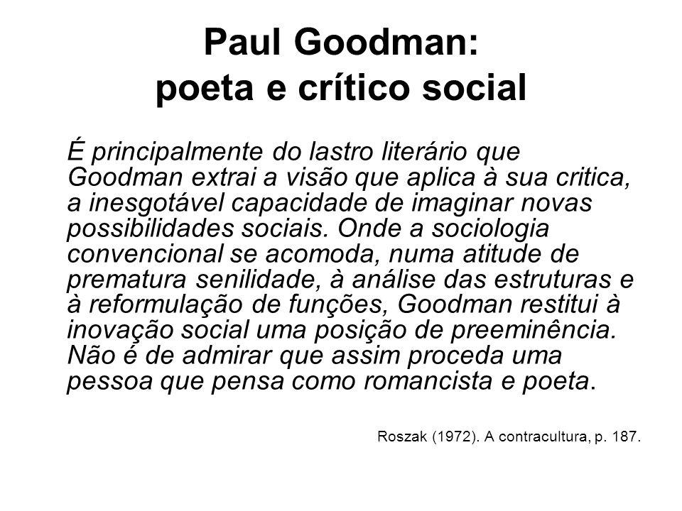 Paul Goodman: poeta e crítico social É principalmente do lastro literário que Goodman extrai a visão que aplica à sua critica, a inesgotável capacidad