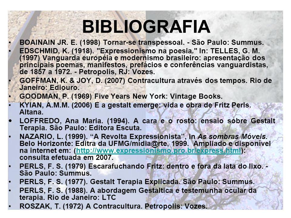 BIBLIOGRAFIA BOAINAIN JR. E. (1998) Tornar-se transpessoal. - São Paulo: Summus. EDSCHMID, K. (1918).