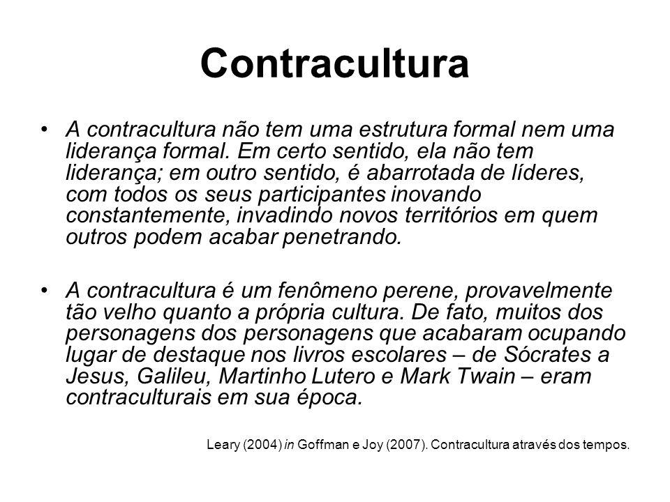 Contracultura A contracultura não tem uma estrutura formal nem uma liderança formal. Em certo sentido, ela não tem liderança; em outro sentido, é abar