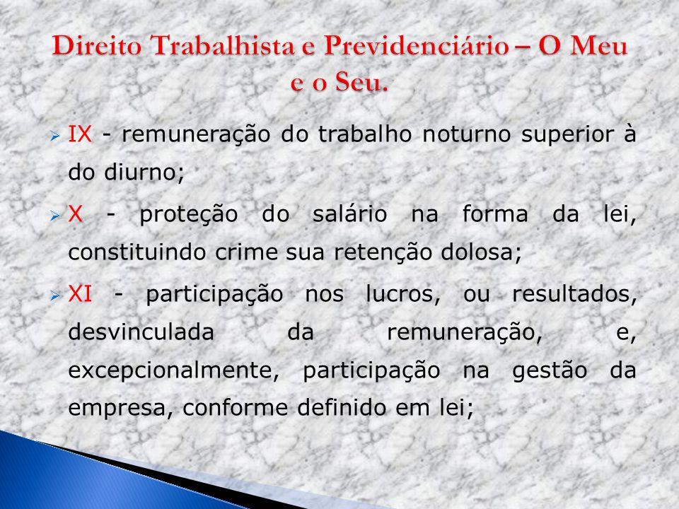 IX - remuneração do trabalho noturno superior à do diurno; X - proteção do salário na forma da lei, constituindo crime sua retenção dolosa; XI - parti