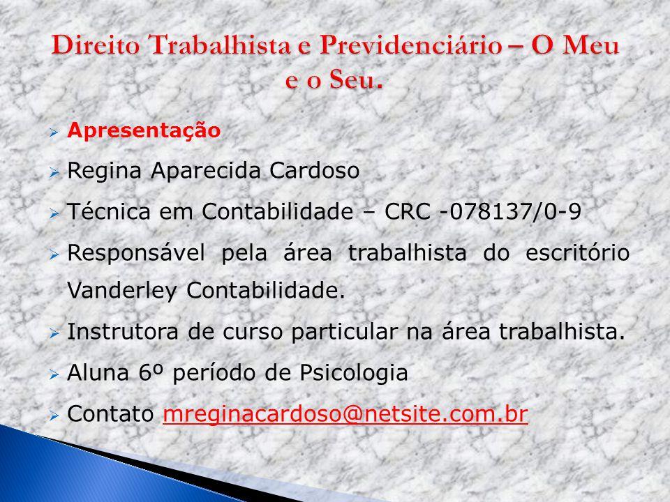 Apresentação Regina Aparecida Cardoso Técnica em Contabilidade – CRC -078137/0-9 Responsável pela área trabalhista do escritório Vanderley Contabilida