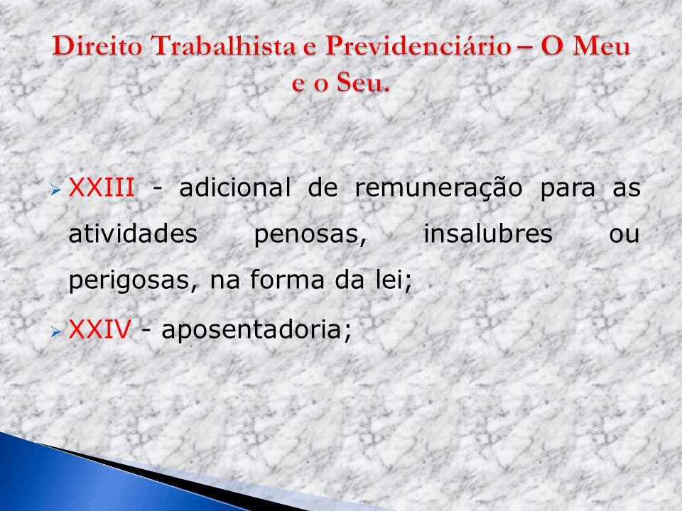 XXIII - adicional de remuneração para as atividades penosas, insalubres ou perigosas, na forma da lei; XXIV - aposentadoria;