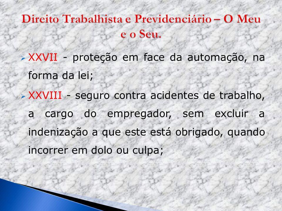 XXVII - proteção em face da automação, na forma da lei; XXVIII - seguro contra acidentes de trabalho, a cargo do empregador, sem excluir a indenização