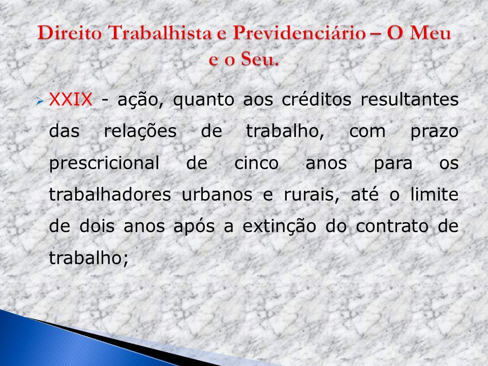 XXIX - ação, quanto aos créditos resultantes das relações de trabalho, com prazo prescricional de cinco anos para os trabalhadores urbanos e rurais, a