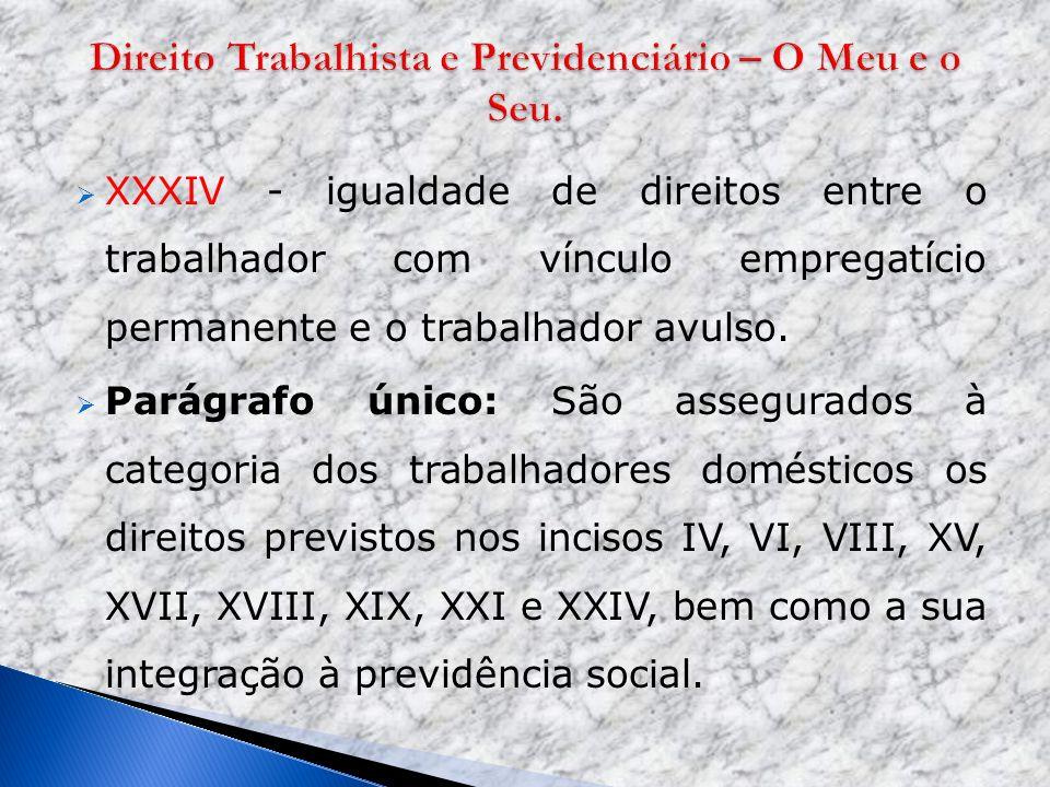 XXXIV - igualdade de direitos entre o trabalhador com vínculo empregatício permanente e o trabalhador avulso. Parágrafo único: São assegurados à categ