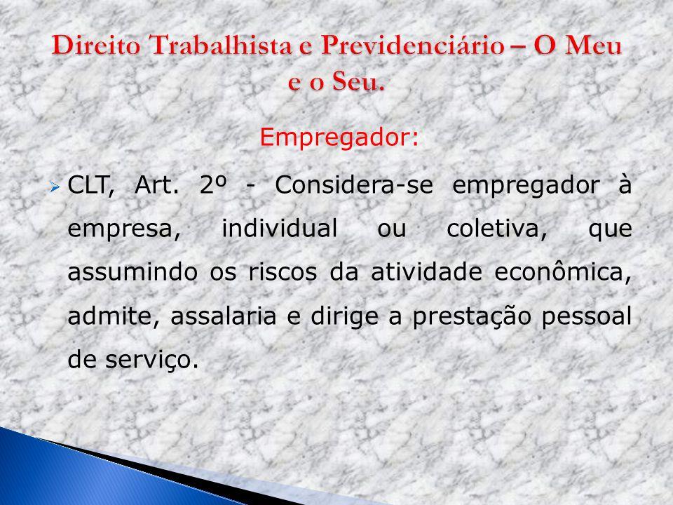 Empregador: CLT, Art. 2º - Considera-se empregador à empresa, individual ou coletiva, que assumindo os riscos da atividade econômica, admite, assalari