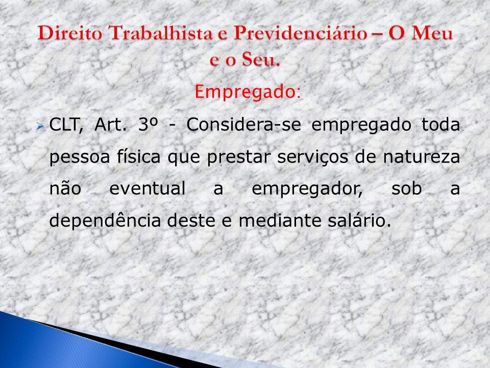 Empregado: CLT, Art. 3º - Considera-se empregado toda pessoa física que prestar serviços de natureza não eventual a empregador, sob a dependência dest