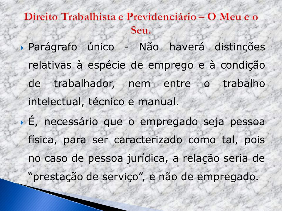 Parágrafo único - Não haverá distinções relativas à espécie de emprego e à condição de trabalhador, nem entre o trabalho intelectual, técnico e manual