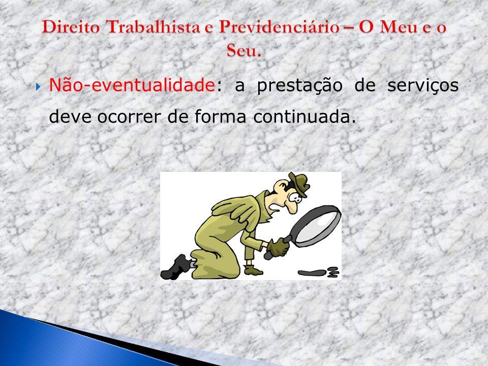 Não-eventualidade: a prestação de serviços deve ocorrer de forma continuada.