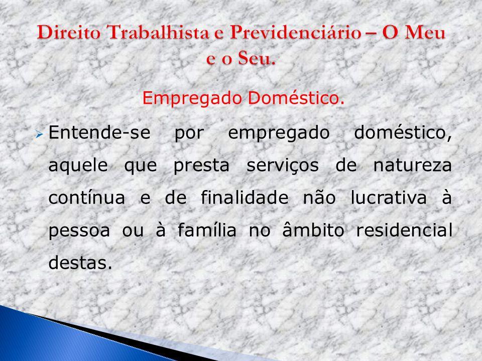 Empregado Doméstico. Entende-se por empregado doméstico, aquele que presta serviços de natureza contínua e de finalidade não lucrativa à pessoa ou à f
