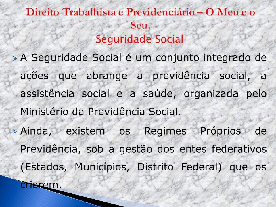 Seguridade Social A Seguridade Social é um conjunto integrado de ações que abrange a previdência social, a assistência social e a saúde, organizada pe
