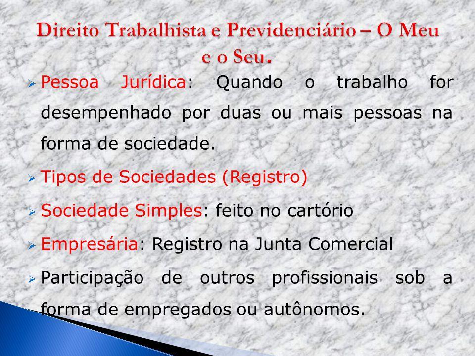Pessoa Jurídica: Quando o trabalho for desempenhado por duas ou mais pessoas na forma de sociedade. Tipos de Sociedades (Registro) Sociedade Simples: