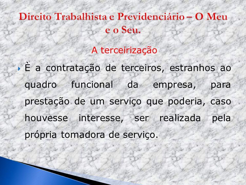 A terceirização È a contratação de terceiros, estranhos ao quadro funcional da empresa, para prestação de um serviço que poderia, caso houvesse intere