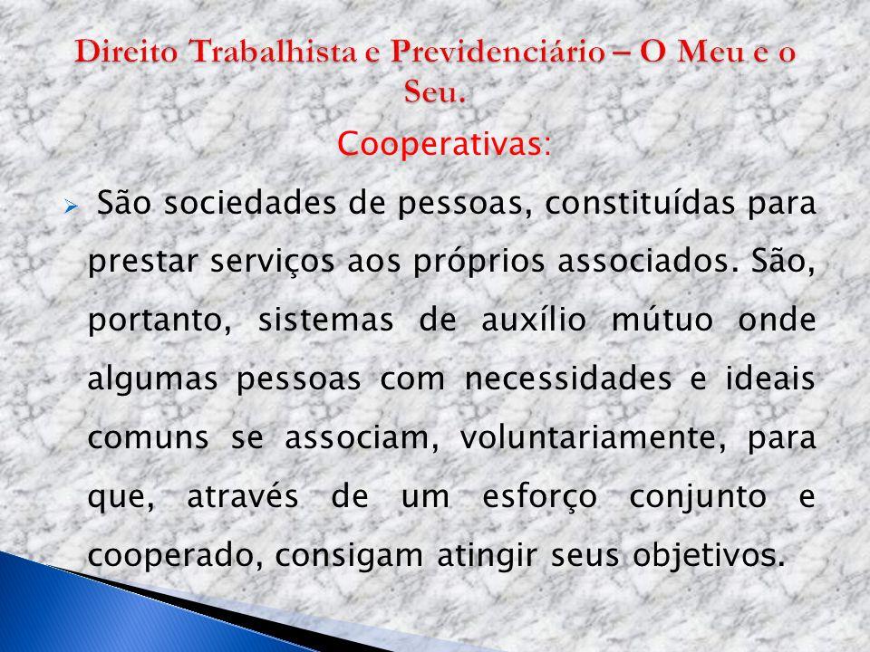 Cooperativas: São sociedades de pessoas, constituídas para prestar serviços aos próprios associados. São, portanto, sistemas de auxílio mútuo onde alg