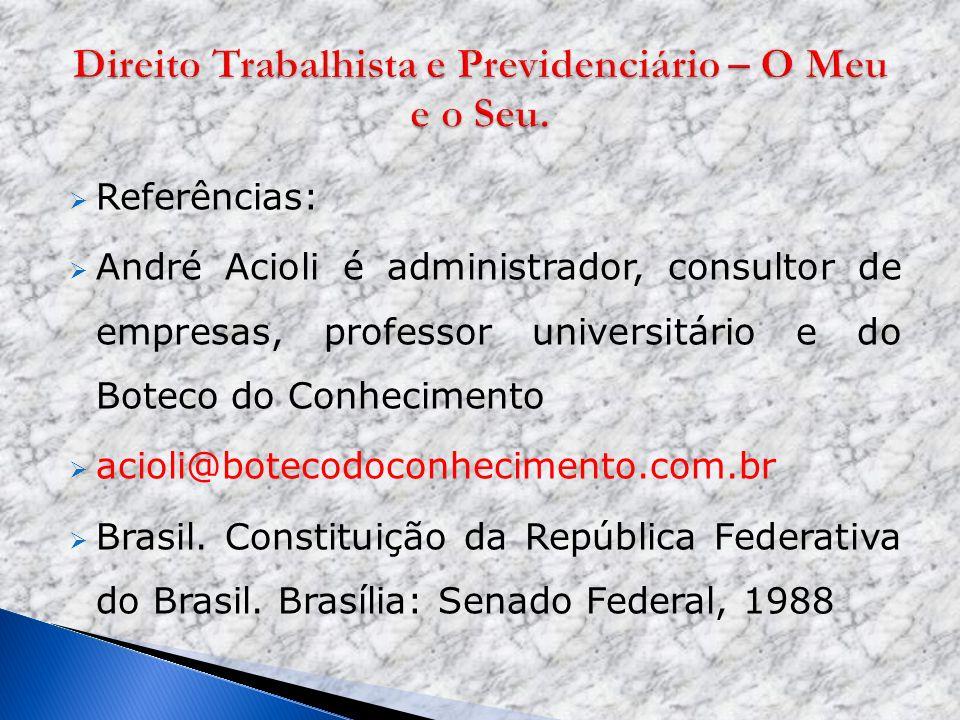 Referências: André Acioli é administrador, consultor de empresas, professor universitário e do Boteco do Conhecimento acioli@botecodoconhecimento.com.
