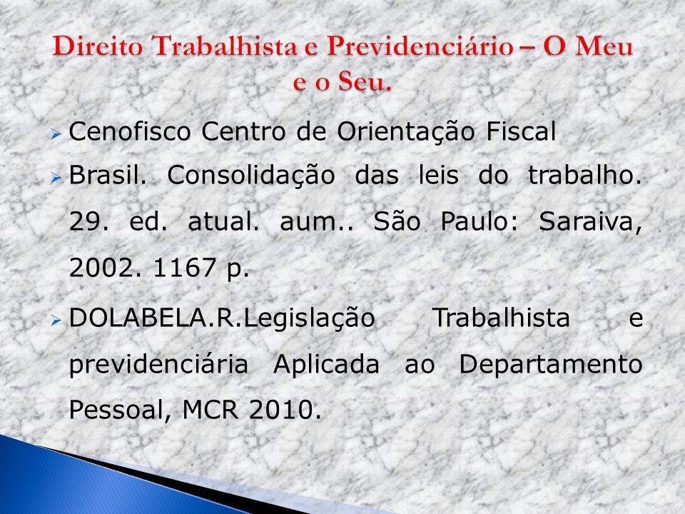 Cenofisco Centro de Orientação Fiscal Brasil. Consolidação das leis do trabalho. 29. ed. atual. aum.. São Paulo: Saraiva, 2002. 1167 p. DOLABELA.R.Leg