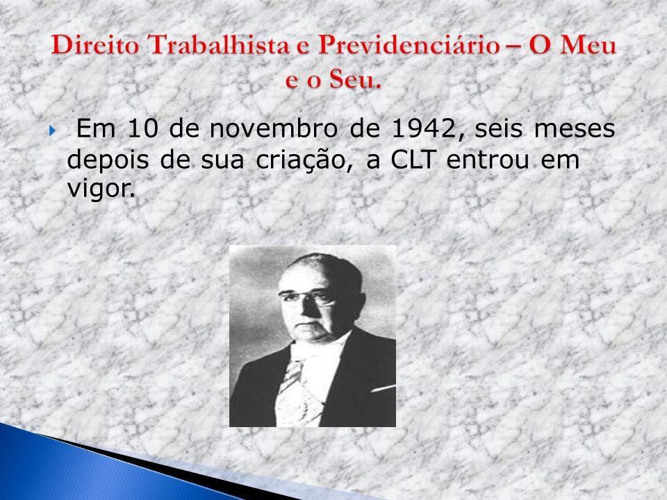 Em 10 de novembro de 1942, seis meses depois de sua criação, a CLT entrou em vigor.