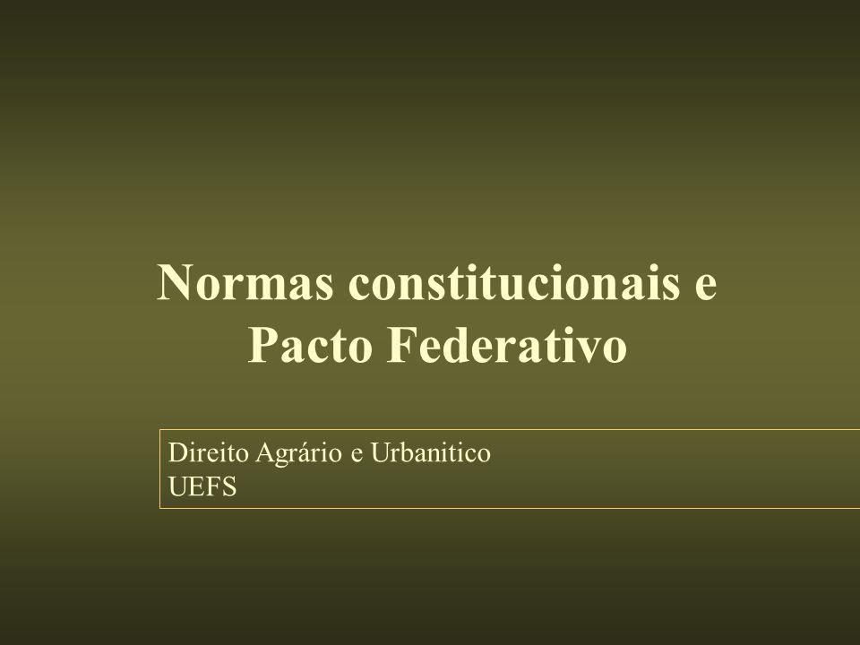 Normas constitucionais e Pacto Federativo Direito Agrário e Urbanitico UEFS