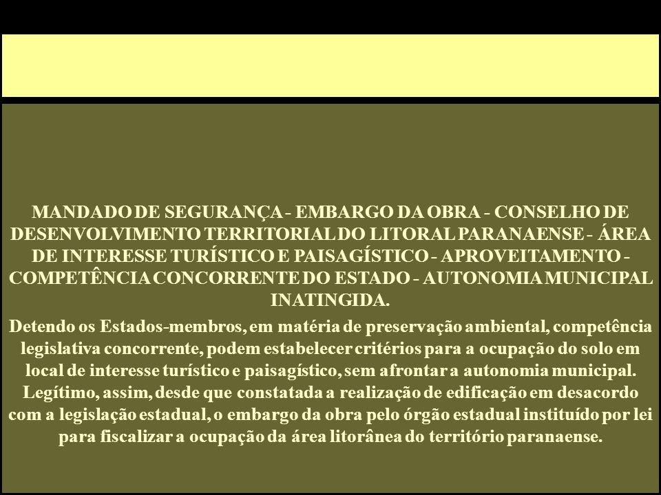 ) MANDADO DE SEGURANÇA - EMBARGO DA OBRA - CONSELHO DE DESENVOLVIMENTO TERRITORIAL DO LITORAL PARANAENSE - ÁREA DE INTERESSE TURÍSTICO E PAISAGÍSTICO