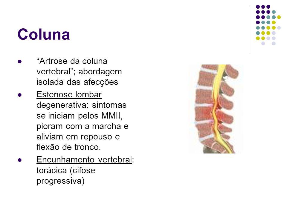 Coluna Artrose da coluna vertebral; abordagem isolada das afecções Estenose lombar degenerativa: sintomas se iniciam pelos MMII, pioram com a marcha e
