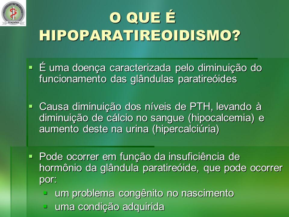 O QUE É HIPOPARATIREOIDISMO.O QUE É HIPOPARATIREOIDISMO.