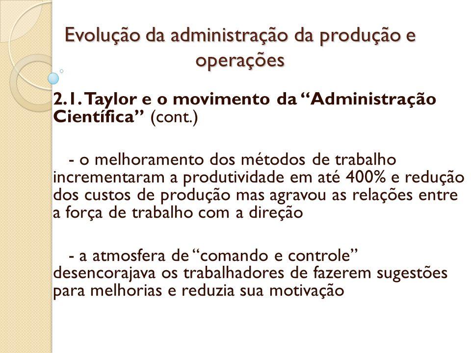 Evolução da administração da produção e operações 2.1. Taylor e o movimento da Administração Científica (cont.) - o melhoramento dos métodos de trabal