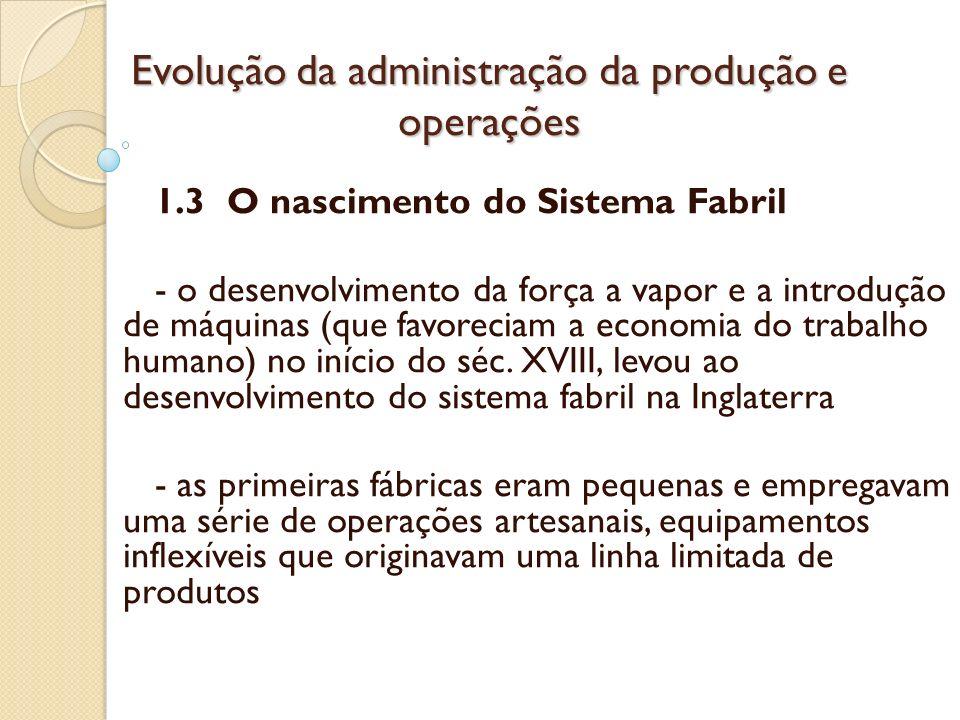 Evolução da administração da produção e operações 1.3 O nascimento do Sistema Fabril - o desenvolvimento da força a vapor e a introdução de máquinas (