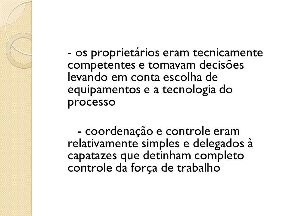 - os proprietários eram tecnicamente competentes e tomavam decisões levando em conta escolha de equipamentos e a tecnologia do processo - coordenação