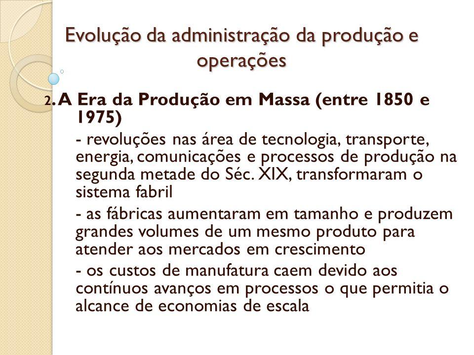 - a responsabilidade pela gestão do dia-a- dia ainda é dos capatazes - a produção de grande quantidade de um mesmo produto e a utilização de diversos processos produtivos levou a problemas com a coordenação e o controle - surge então Frederick W.
