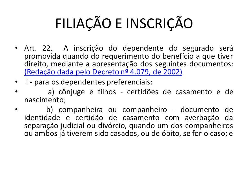 FILIAÇÃO E INSCRIÇÃO Art. 22. A inscrição do dependente do segurado será promovida quando do requerimento do benefício a que tiver direito, mediante a