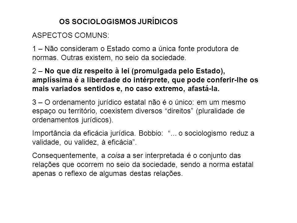 OS SOCIOLOGISMOS JURÍDICOS ASPECTOS COMUNS: 1 – Não consideram o Estado como a única fonte produtora de normas. Outras existem, no seio da sociedade.