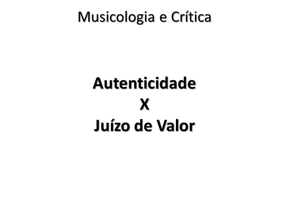 Autenticidade X Juízo de Valor Musicologia e Crítica