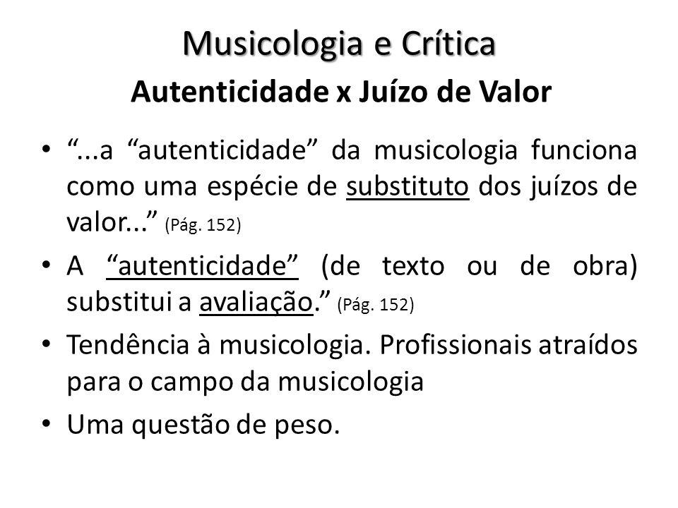 ...a autenticidade da musicologia funciona como uma espécie de substituto dos juízos de valor... (Pág. 152) A autenticidade (de texto ou de obra) subs