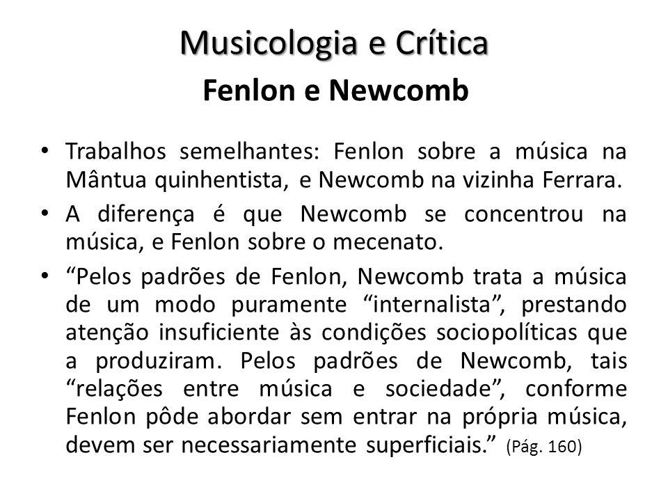 Musicologia e Crítica Trabalhos semelhantes: Fenlon sobre a música na Mântua quinhentista, e Newcomb na vizinha Ferrara. A diferença é que Newcomb se