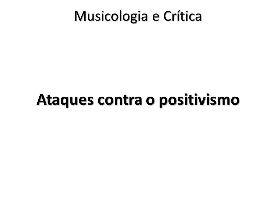Ataques contra o positivismo Musicologia e Crítica