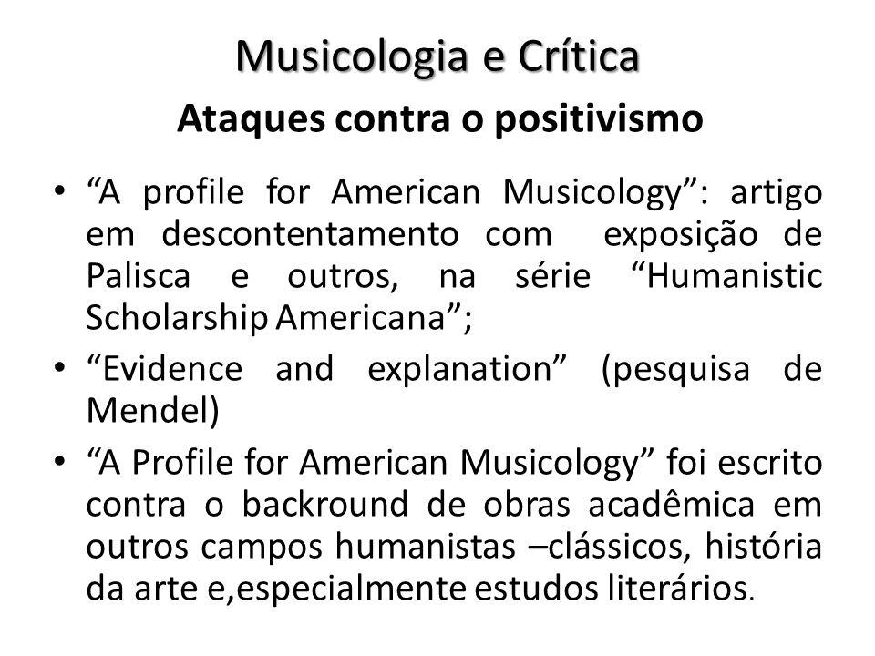 A profile for American Musicology: artigo em descontentamento com exposição de Palisca e outros, na série Humanistic Scholarship Americana; Evidence a