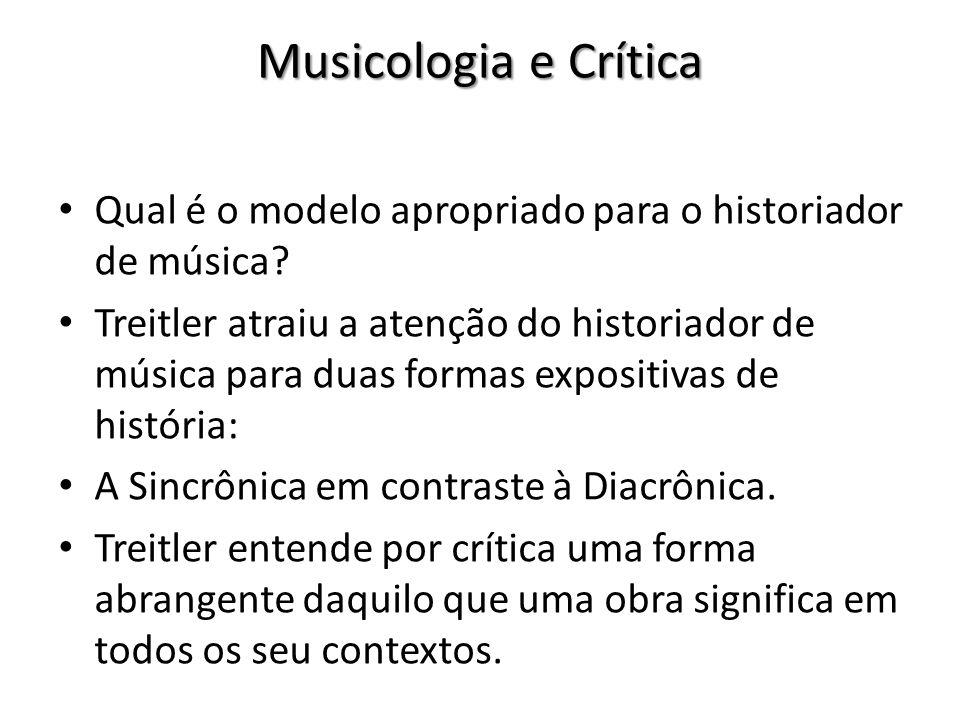 Musicologia e Crítica Qual é o modelo apropriado para o historiador de música? Treitler atraiu a atenção do historiador de música para duas formas exp