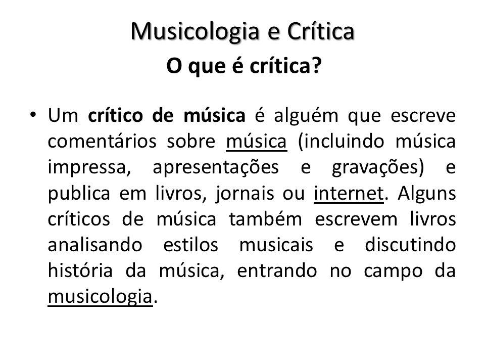 Musicologia e Crítica Um crítico de música é alguém que escreve comentários sobre música (incluindo música impressa, apresentações e gravações) e publ