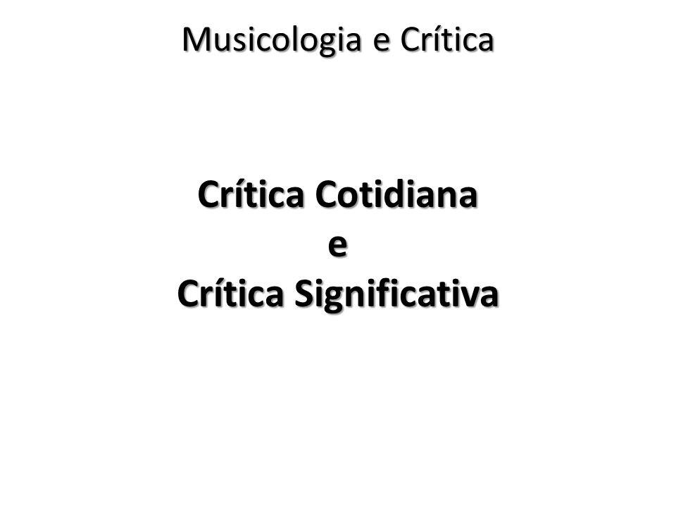 Crítica Cotidiana e Crítica Significativa Musicologia e Crítica