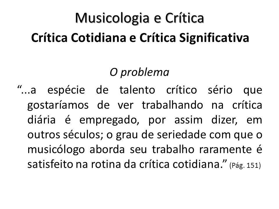 Musicologia e Crítica O problema...a espécie de talento crítico sério que gostaríamos de ver trabalhando na crítica diária é empregado, por assim dize