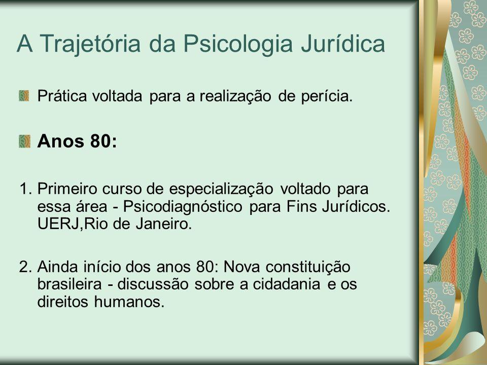 A Trajetória da Psicologia Jurídica Prática voltada para a realização de perícia. Anos 80: 1.Primeiro curso de especialização voltado para essa área -