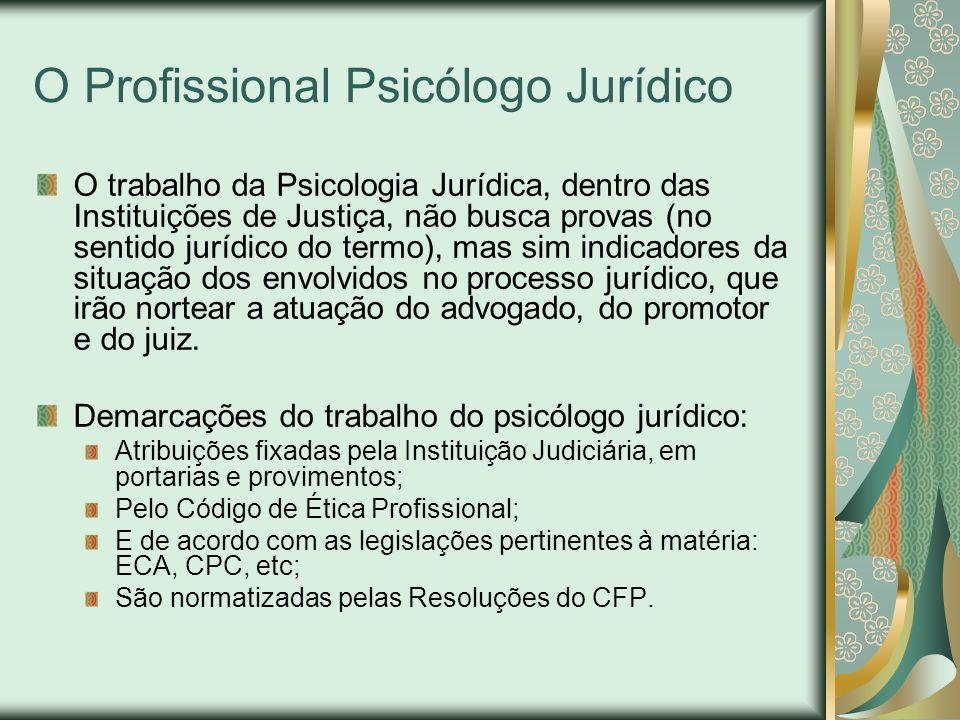 O Profissional Psicólogo Jurídico O trabalho da Psicologia Jurídica, dentro das Instituições de Justiça, não busca provas (no sentido jurídico do term