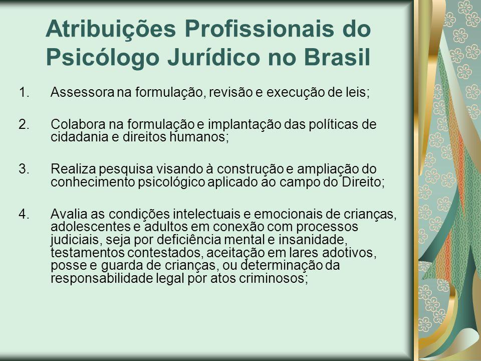 Atribuições Profissionais do Psicólogo Jurídico no Brasil 1.Assessora na formulação, revisão e execução de leis; 2.Colabora na formulação e implantaçã