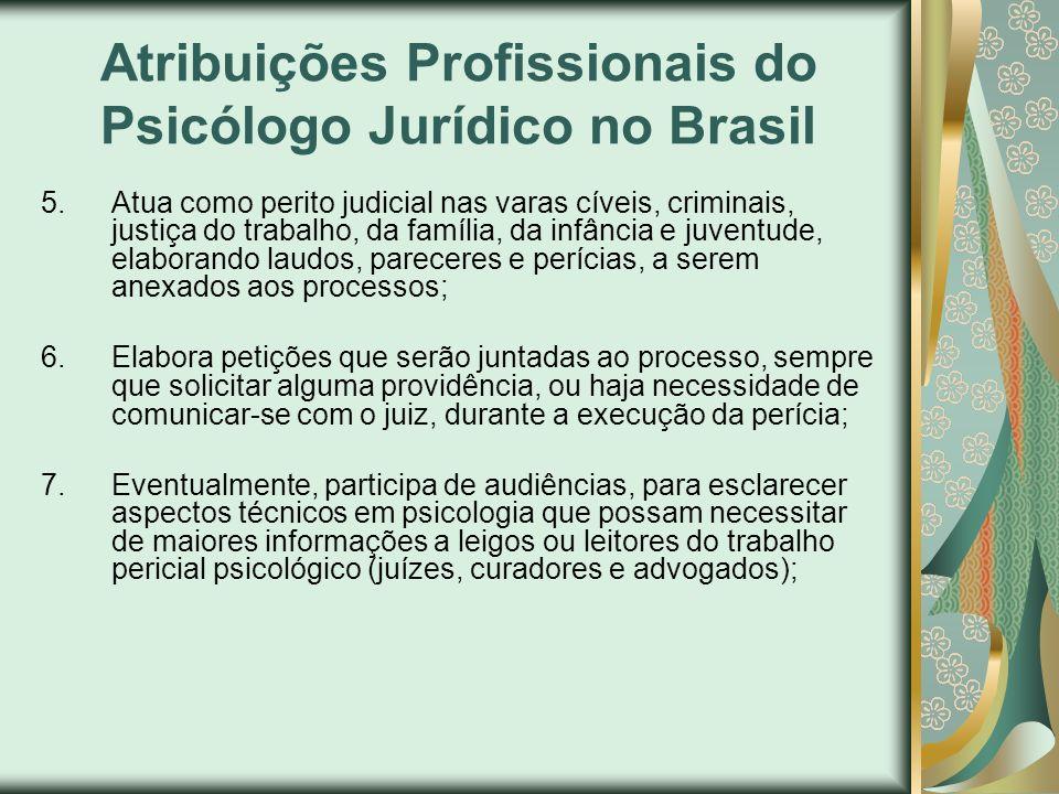 Atribuições Profissionais do Psicólogo Jurídico no Brasil 5. Atua como perito judicial nas varas cíveis, criminais, justiça do trabalho, da família, d