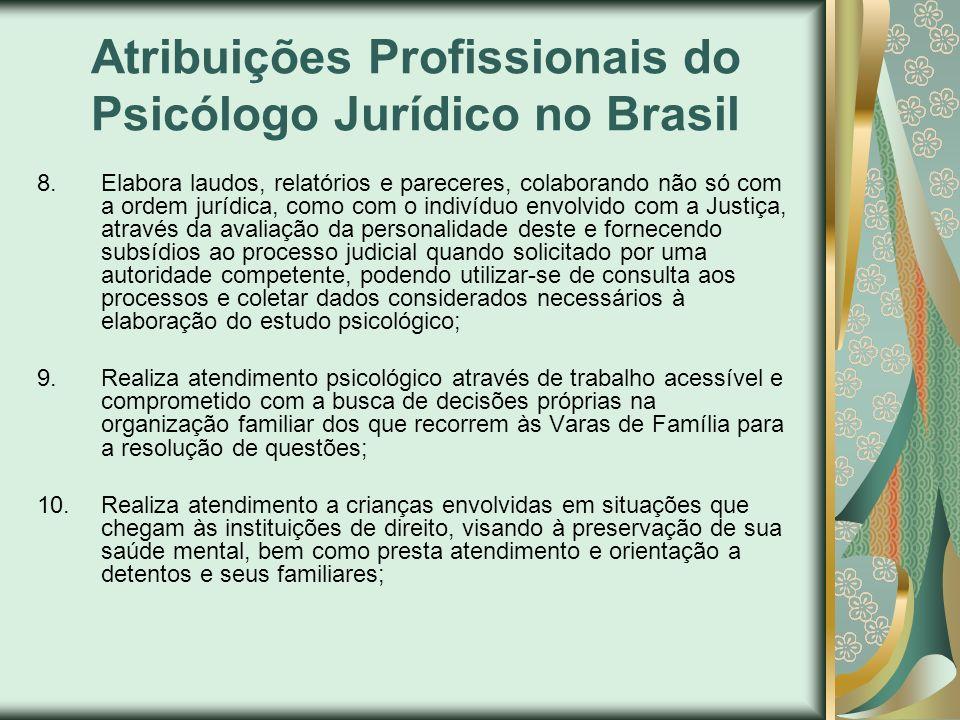 Atribuições Profissionais do Psicólogo Jurídico no Brasil 8. Elabora laudos, relatórios e pareceres, colaborando não só com a ordem jurídica, como com