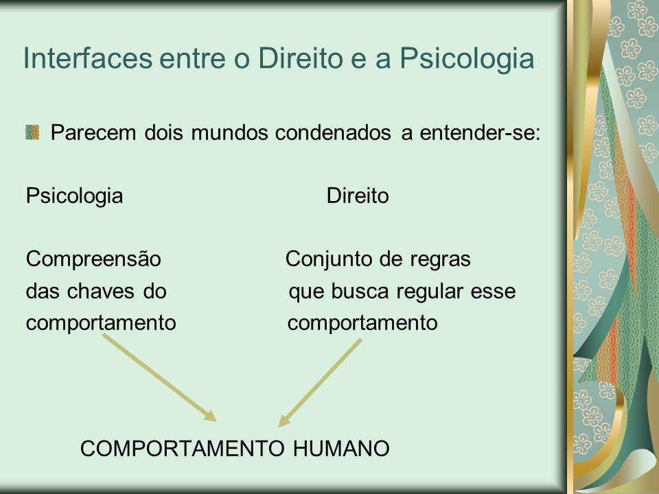 Interfaces entre o Direito e a Psicologia Visão Contemporânea Para se chegar à justiça, precisa-se do direito e da psicologia, ambos compartilhando o mesmo objeto: o homem e seu bem-estar (Trindade, 2007).