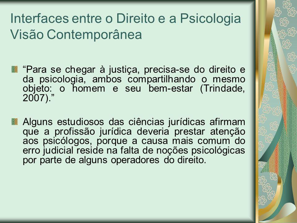 Interfaces entre o Direito e a Psicologia Visão Contemporânea Para se chegar à justiça, precisa-se do direito e da psicologia, ambos compartilhando o