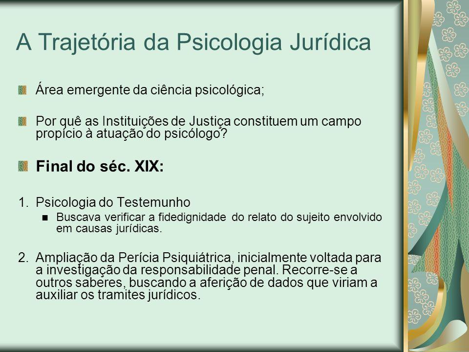 A Trajetória da Psicologia Jurídica Área emergente da ciência psicológica; Por quê as Instituições de Justiça constituem um campo propício à atuação d