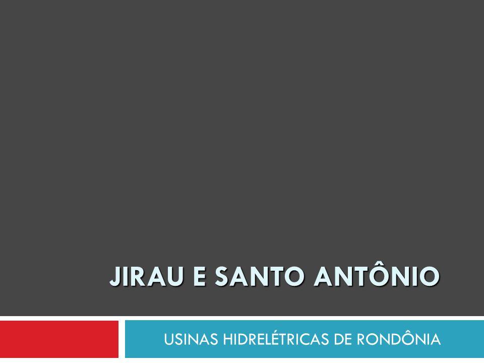 JIRAU E SANTO ANTÔNIO USINAS HIDRELÉTRICAS DE RONDÔNIA